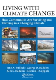 Living with Climate Change: How Communities Are Surviving and Thriving in a Changing Climate ebook by Bullock, Jane A.