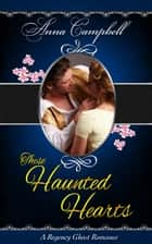 These Haunted Hearts: A Regency Ghost Romance ebook by Anna Campbell