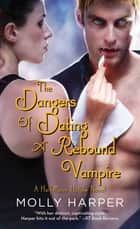 The Dangers of Dating a Rebound Vampire ebook by