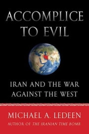 Accomplice to Evil - Iran and the War Against the West ebook by Michael A. Ledeen