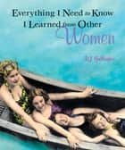 Everything I Need to Know I Learned from Other Women ebook by B.J. Gallagher
