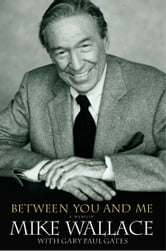 Between You and Me - A Memoir ebook by Mike Wallace,Gary Paul Gates