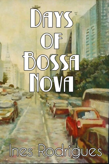 Days of Bossa Nova ebook by Ines Rodrigues