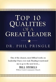 Top 10 Qualities of a Great Leader ebook by Phil Pringle