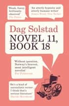 Novel 11, Book 18 ebook by Dag Solstad, Sverre Lyngstad