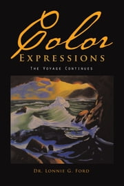 Color Expressions - The Voyage Continues ebook by Dr. Lonnie G. Ford