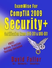 ExamWise For CompTIA 2009 Security+ Certification Exams SY0-201 and Exam BR0-001 ebook by Failor, David