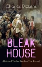 "BLEAK HOUSE (Historical Thriller Based on True Events) - Legal Thriller (Including ""The Life of Charles Dickens"" & Criticism) ebook by Charles Dickens, Hablot Knight Browne"