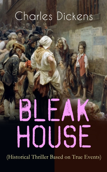 "BLEAK HOUSE (Historical Thriller Based on True Events) - Legal Thriller (Including ""The Life of Charles Dickens"" & Criticism) 電子書 by Charles Dickens"