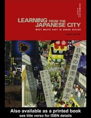 Learning from the Japanese City: Looking East in Urban Design ebook by Shelton, Barrie