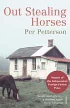 Out Stealing Horses ebook by Per Petterson, Anne Born