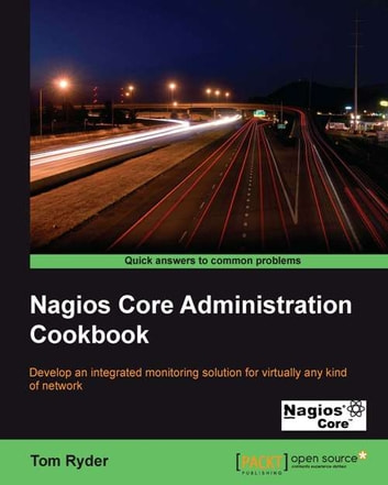 Nagios Core Administration Cookbook ebook by Tom Ryder