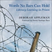 Words No Bars Can Hold - Literacy Learning in Prison audiobook by Deborah Appleman