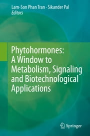 Phytohormones: A Window to Metabolism, Signaling and Biotechnological Applications ebook by Sikander Pal, Lam-Son Phan Tran