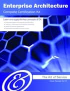 Enterprise Architecture Complete Certification Kit - Core Series for IT ebook by Ivanka Menken