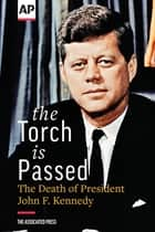 The Torch is Passed eBook par The Death of President John F. Kennedy