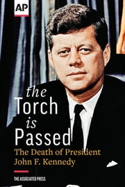 The Torch is Passed - The Death of President John F. Kennedy ebook by The Associated Press