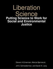 Liberation Science: Putting Science to Work for Social and Environmental Justice ebook by Steven H. Emerman,Marcia Bjørnerud,Jill S. Schneiderman,Sarah A. Levy