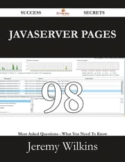 JavaServer Pages 98 Success Secrets - 98 Most Asked Questions On JavaServer Pages - What You Need To Know ebook by Jeremy Wilkins