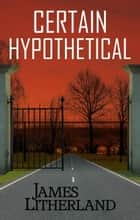 Certain Hypothetical - Slowpocalypse, #1 ebook by James Litherland