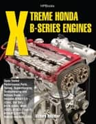 Xtreme Honda B-Series Engines HP1552 ebook by Richard Holdener