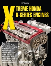 Xtreme Honda B-Series Engines HP1552 - Dyno-Tested Performance Parts Combos, Supercharging, Turbocharging and Nitrous Oxide Includes B16A1/2/3 (Civic, Del Sol), B17A (GSR), B18C (GSR), B18C5 (TypeR, ebook by Richard Holdener