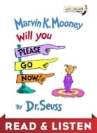 Marvin K. Mooney Will You Please Go Now! Read & Listen Edition ebook by Dr. Seuss