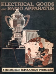 Sears Roebuck 1922 Electrical Goods and Radio Apparatus Catalog ebook by Sears, Roebuck and Company,Michael Ward