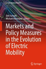 Markets and Policy Measures in the Evolution of Electric Mobility ebook by Dirk Fornahl,Michael Hülsmann