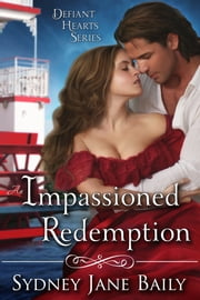 An Impassioned Redemption, A Defiant Hearts Series Novella ebook by Sydney Jane Baily