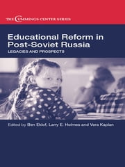 Educational Reform in Post-Soviet Russia - Legacies and Prospects ebook by Ben Eklof,Larry E. Holmes,Vera Kaplan