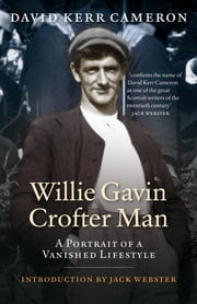 Willie Gavin, Crofter Man - A Portrait of a Vanished Lifestyle ebook by David Kerr Cameron