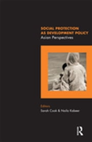 Social Protection as Development Policy - Asian Perspectives ebook by Sarah Cook,Naila Kabeer