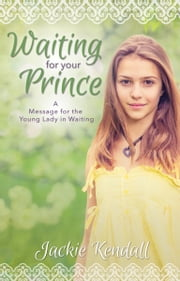 Waiting for Your Prince - A Message for the Young Lady in Waiting ebook by Jackie Kendall