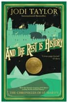 And the Rest Is History: The Chronicles of St. Mary's Book Eight ebook by Jodi Taylor