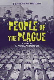 Horrors of History: People of the Plague - Philadelphia Flu Epidemic 1918 ebook by T. Neill Anderson