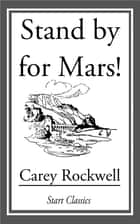 Stand By for Mars! ebook by Carey Rockwell