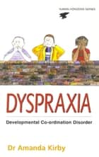 Dyspraxia - Developmental Co-Ordination Disorder ebook by Amanda Kirby Dr.
