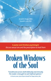 Broken Windows of the Soul - A Pastor and Christian Psychologist Discuss Sexual Sins and the Prescription to Heal Them ebook by Arnold R. Fleagle, DMin,Donald A. Lichi, PhD