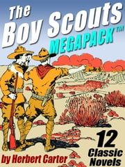 The Boy Scouts MEGAPACK ® - 12 Complete Novels ebook by Herbert Carter