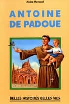 Saint Antoine de Padoue ebook by André Merlaud, J.-F. Guindeau, Denis Horvath