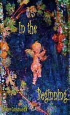 In the Beginning ebook by Mister Construed X