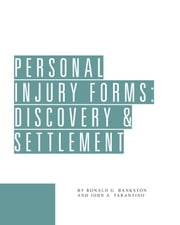 Personal Injury Forms: Discovery & Settlement ebook by Ronald Bankstron, John Tarantino