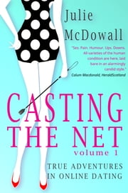 Casting The Net - Volume 1 - True Adventures In Online Dating ebook by Julie McDowall