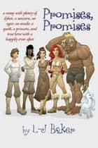 Promises, Promises: a romp with plenty of dykes, a unicorn, an ogre, an oracle, a quest, a princess, and true love with a happily ever after ebook by LJ Baker