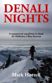 Denali Nights: A Commercial Expedition to Climb Mt McKinley's West Buttress ebook by Mark Horrell