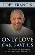 Only Love Can Save Us ebook by Pope Francis