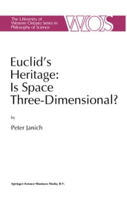 Euclid's Heritage. Is Space Three-Dimensional? ebook by David Zook,P. Janich