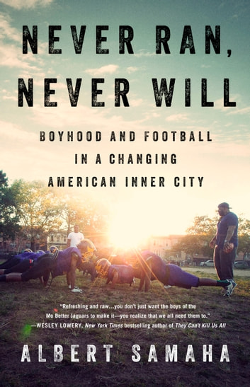 Never Ran, Never Will - Boyhood and Football in a Changing American Inner City ebook by Albert Samaha