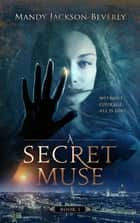 A Secret Muse ebook by Mandy Jackson-Beverly